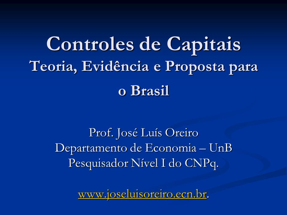 Controles de Capitais Teoria, Evidência e Proposta para o Brasil Prof.