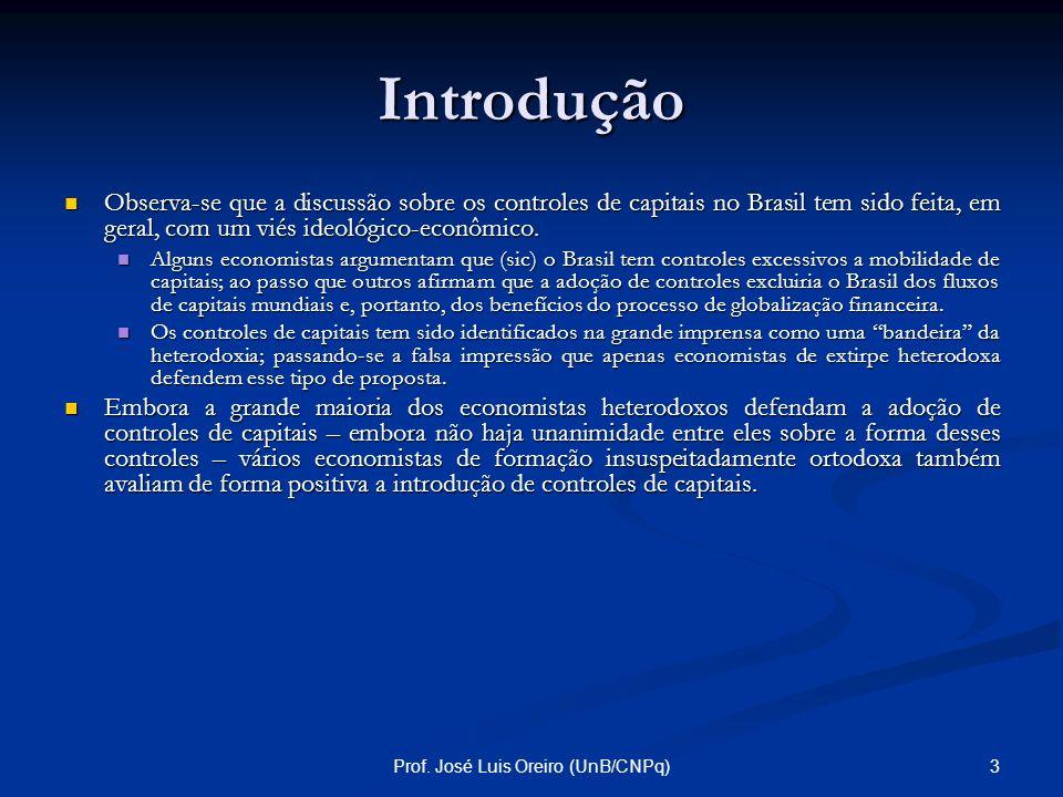 2Prof. José Luis Oreiro (UnB/CNPq) Introdução Nos últimos 3 anos tem ganhado corpo no Brasil a tese de que se deve adotar controles de entrada/saída d