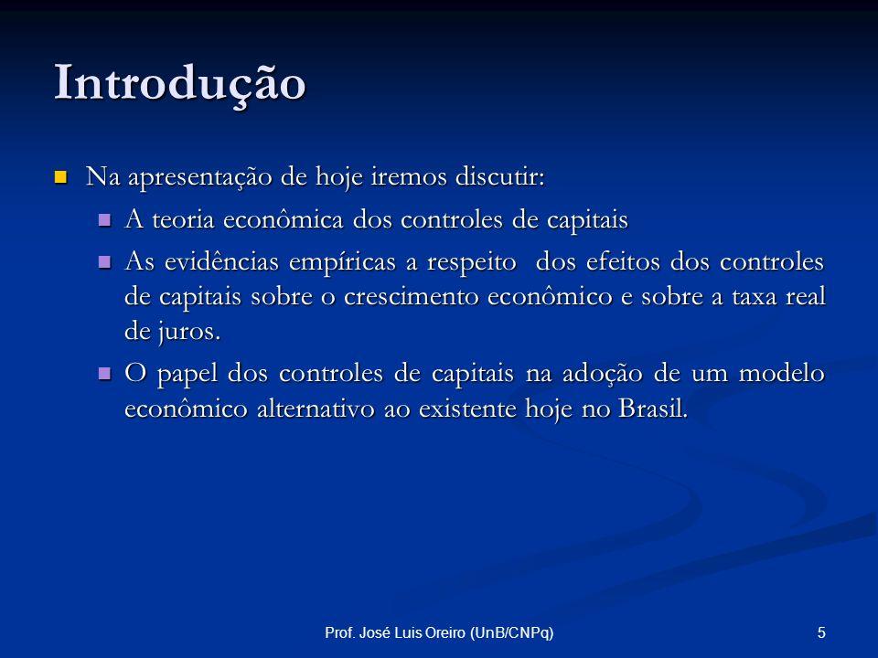 4Prof. José Luis Oreiro (UnB/CNPq) Introdução Sobre os controles de capitais, o prêmio Nobel de Economia Joseph Stiglitz afirma que: Mercados voláteis