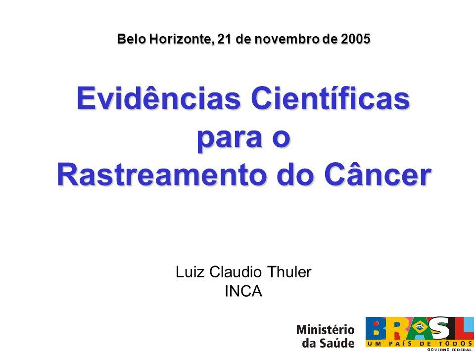 Belo Horizonte, 21 de novembro de 2005 Evidências Científicas para o Rastreamento do Câncer Luiz Claudio Thuler INCA
