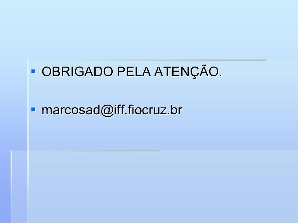 OBRIGADO PELA ATENÇÃO. OBRIGADO PELA ATENÇÃO. marcosad@iff.fiocruz.br marcosad@iff.fiocruz.br