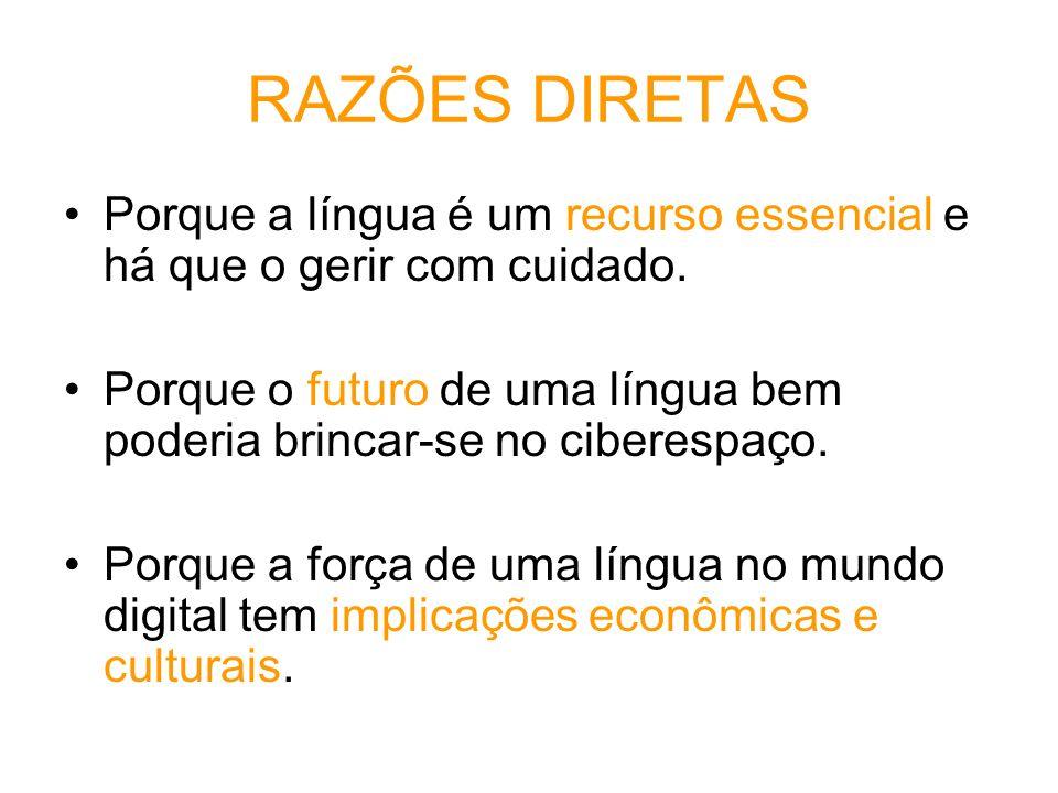 RAZÕES DIRETAS Porque a língua é um recurso essencial e há que o gerir com cuidado. Porque o futuro de uma língua bem poderia brincar-se no ciberespaç