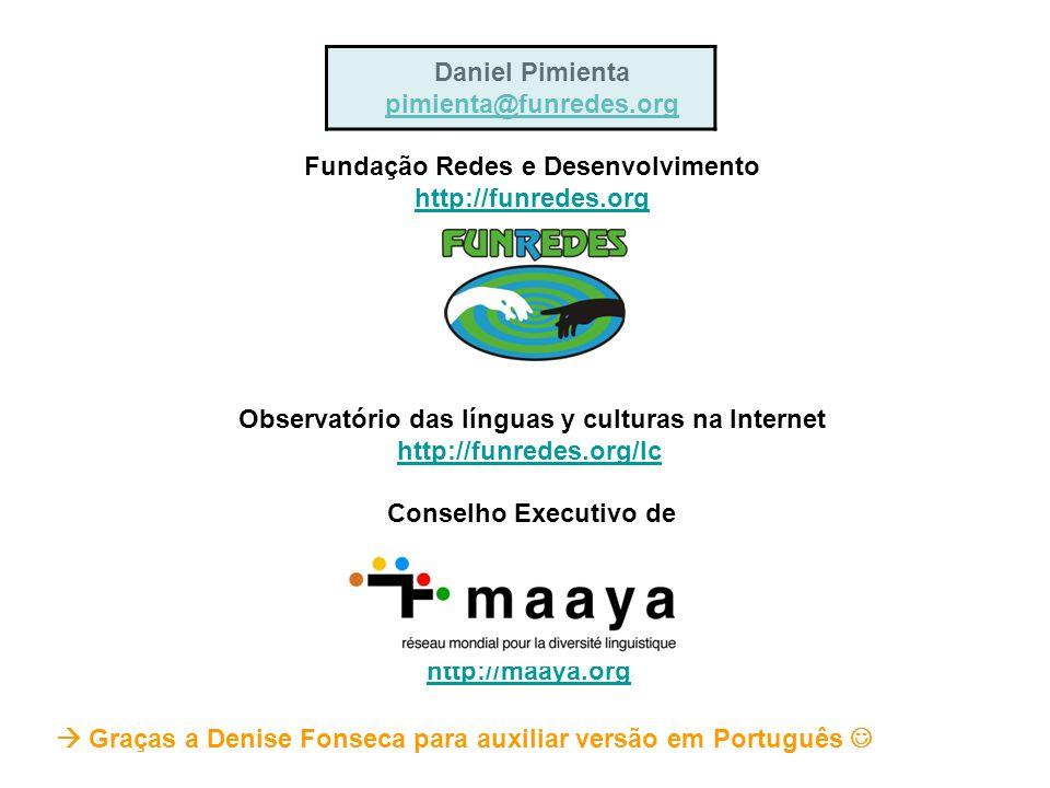 Daniel Pimienta pimienta@funredes.org Fundação Redes e Desenvolvimento http://funredes.org Observatório das línguas y culturas na Internet http://funr