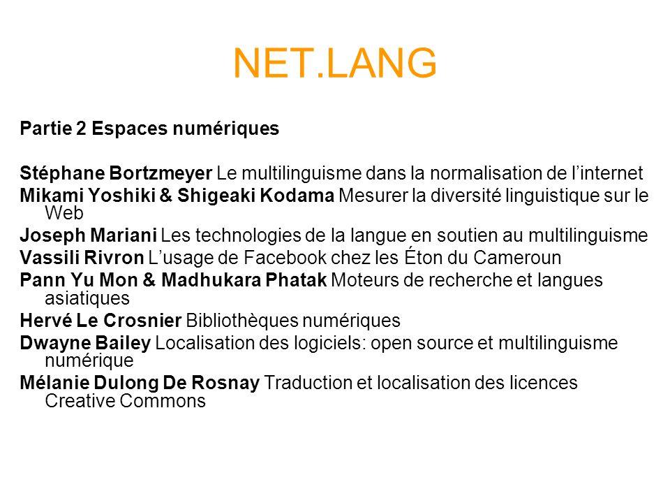 NET.LANG Partie 2 Espaces numériques Stéphane Bortzmeyer Le multilinguisme dans la normalisation de linternet Mikami Yoshiki & Shigeaki Kodama Mesurer