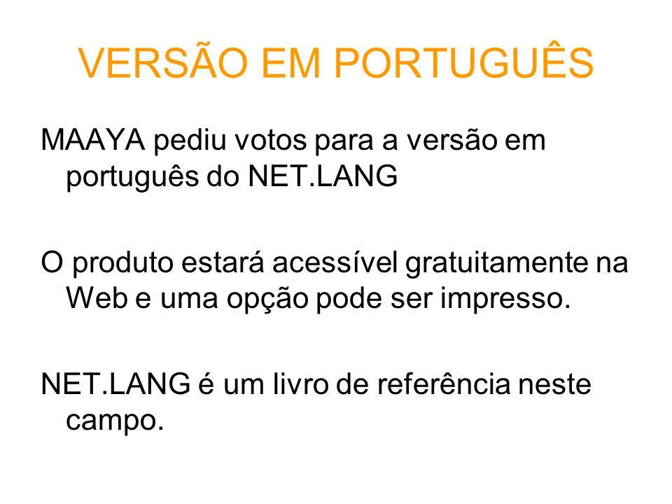 VERSÃO EM PORTUGUÊS MAAYA pediu votos para a versão em português do NET.LANG O produto estará acessível gratuitamente na Web e uma opção pode ser impr