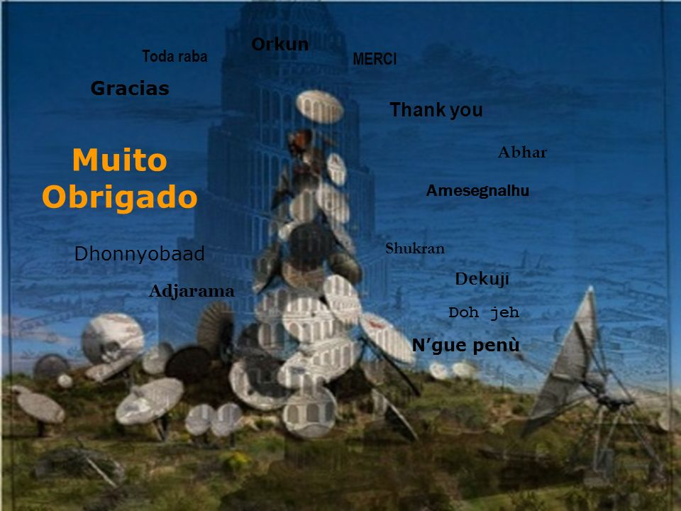 MERCI Thank you Gracias Muito Obrigado Amesegnalhu Shukran Dhonnyobaad Orkun Doh jeh Dekuji Adjarama Abhar Toda raba Ngue penù