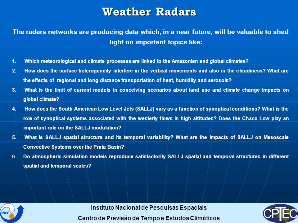 Weather Radars The radars networks are producing data which, in a near future, will be valuable to shed light on important topics like: 1.