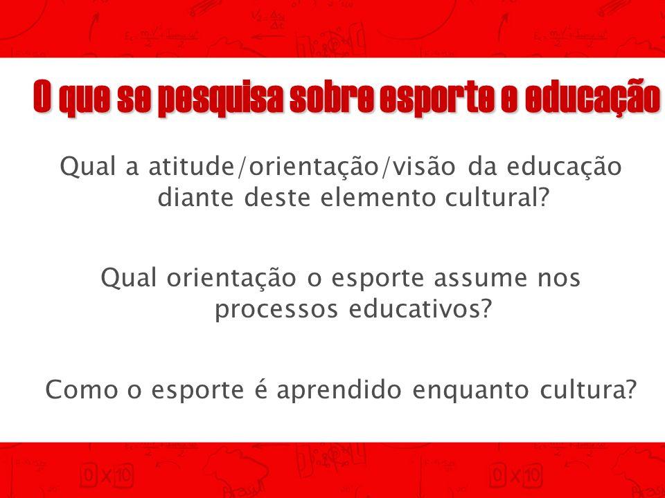 Qual a atitude/orientação/visão da educação diante deste elemento cultural? Qual orientação o esporte assume nos processos educativos? Como o esporte