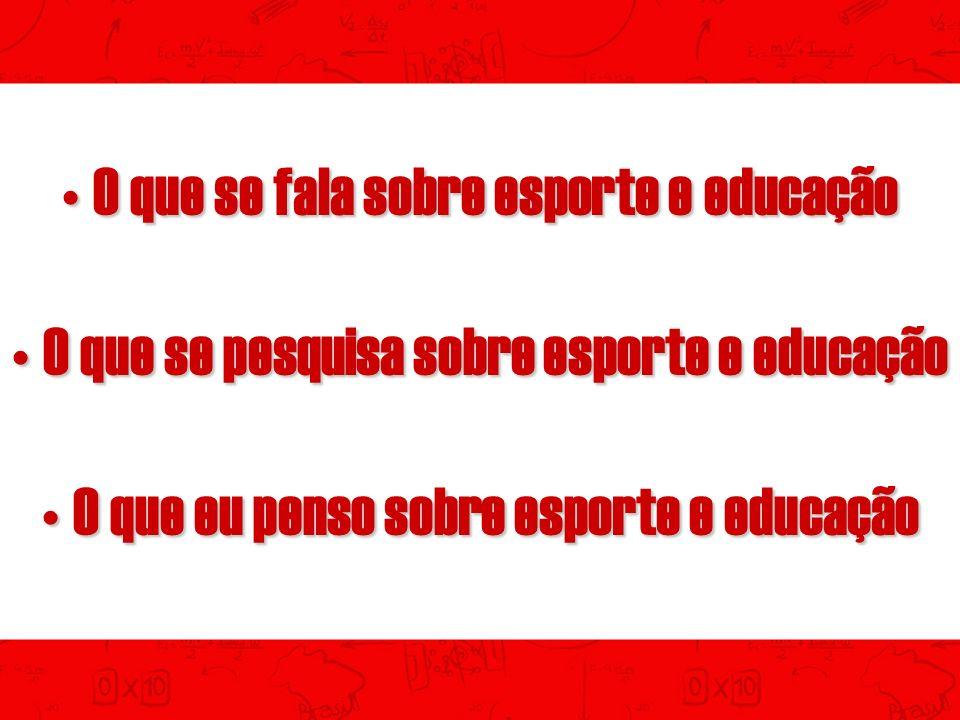 O que se fala sobre esporte e educação O esporte não educa porque reflete valores negativos presentes em nossa cultura.