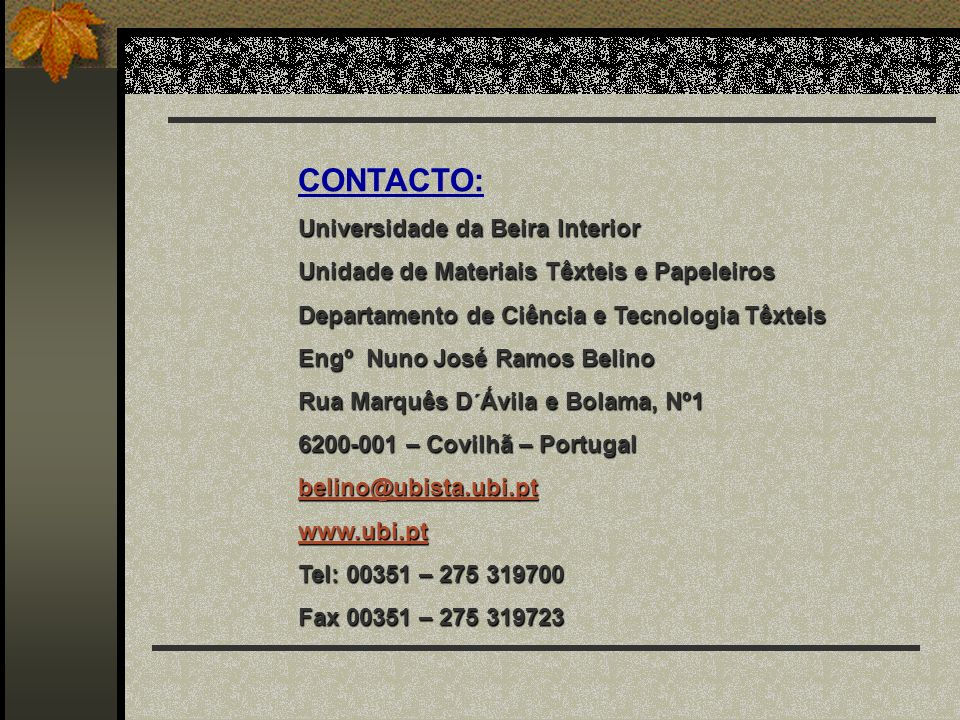 CONTACTO: Universidade da Beira Interior Unidade de Materiais Têxteis e Papeleiros Departamento de Ciência e Tecnologia Têxteis Engº Nuno José Ramos B