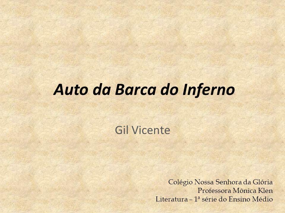 Auto da Barca do Inferno Gil Vicente Colégio Nossa Senhora da Glória Professora Mônica Klen Literatura – 1ª série do Ensino Médio