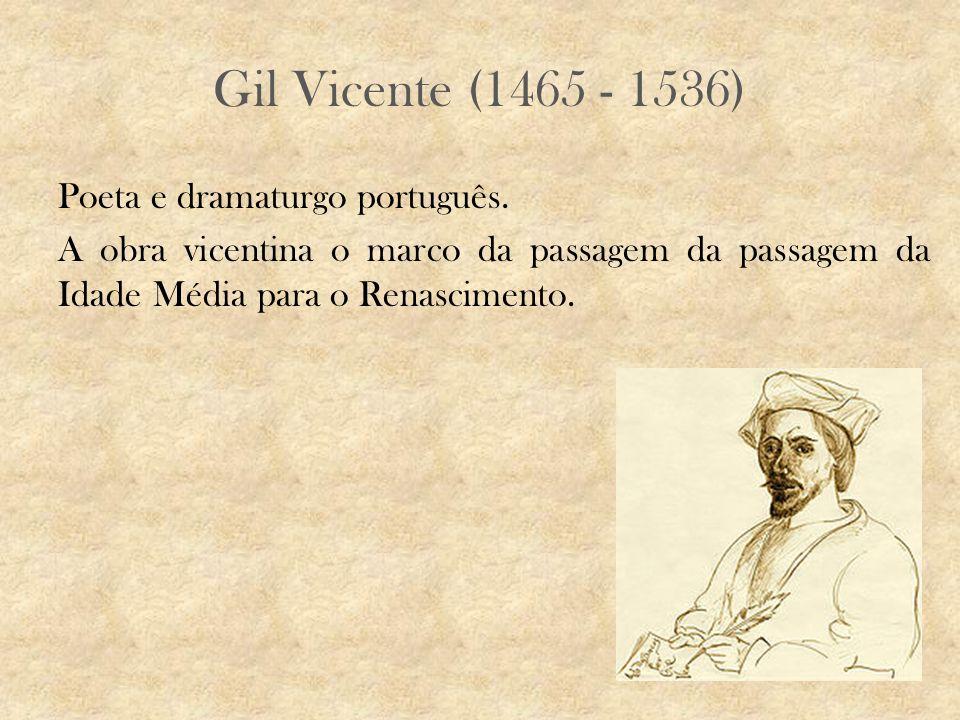 Gil Vicente (1465 - 1536) Poeta e dramaturgo português.