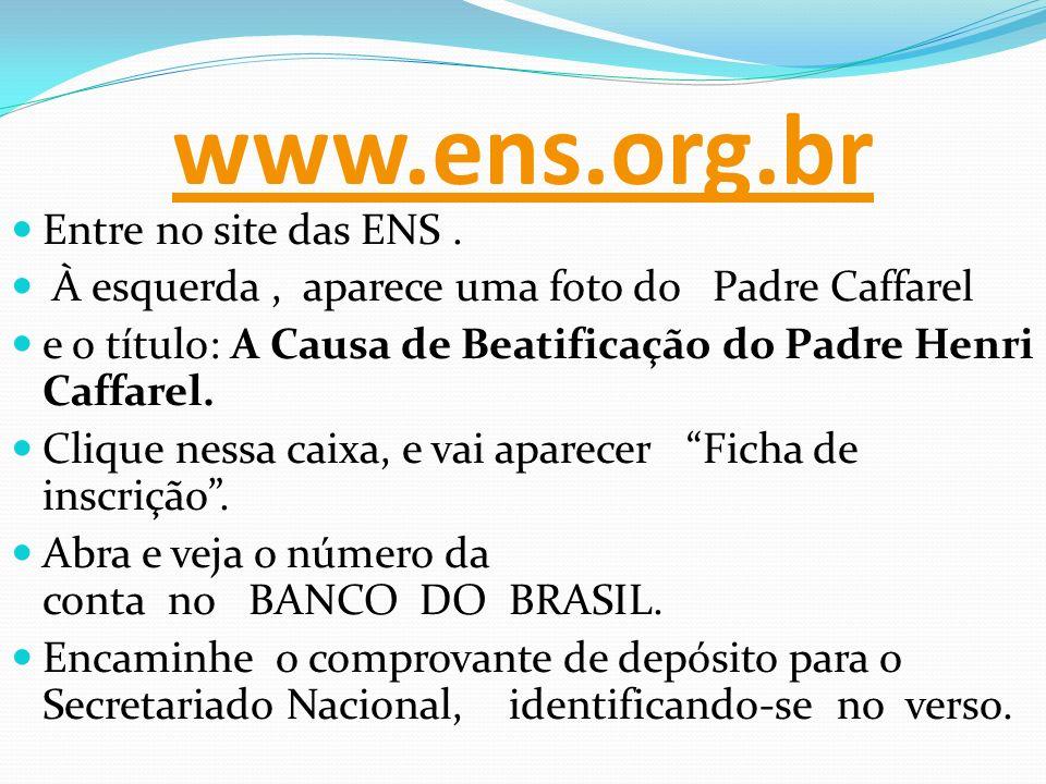 www.ens.org.br Entre no site das ENS. À esquerda, aparece uma foto do Padre Caffarel e o título: A Causa de Beatificação do Padre Henri Caffarel. Cliq