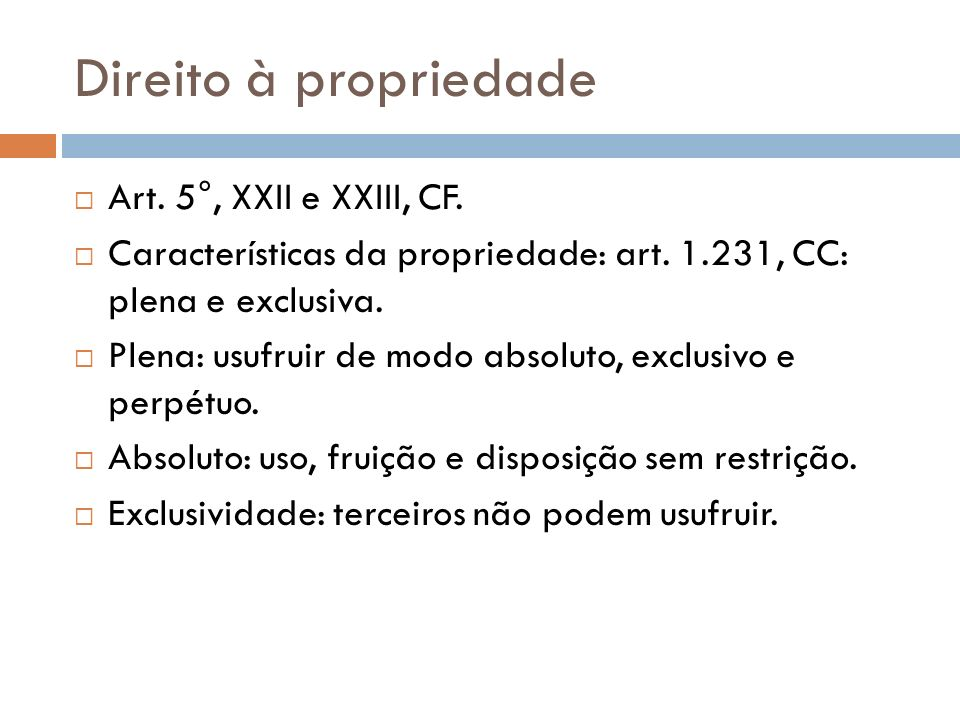 Direito à propriedade Art. 5°, XXII e XXIII, CF. Características da propriedade: art. 1.231, CC: plena e exclusiva. Plena: usufruir de modo absoluto,