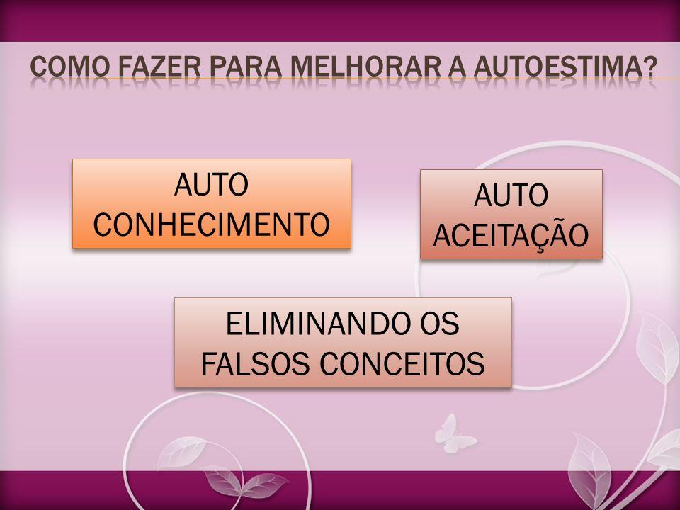 AUTO CONHECIMENTO AUTO CONHECIMENTO AUTO ACEITAÇÃO AUTO ACEITAÇÃO ELIMINANDO OS FALSOS CONCEITOS