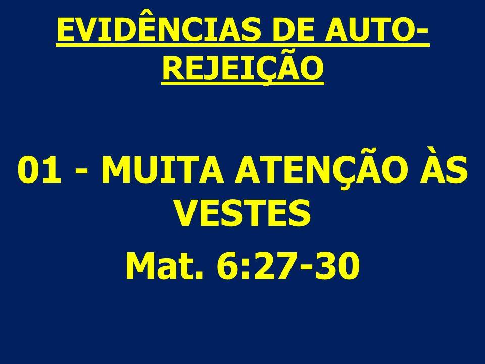 EVIDÊNCIAS DE AUTO- REJEIÇÃO 01 - MUITA ATENÇÃO ÀS VESTES Mat. 6:27-30