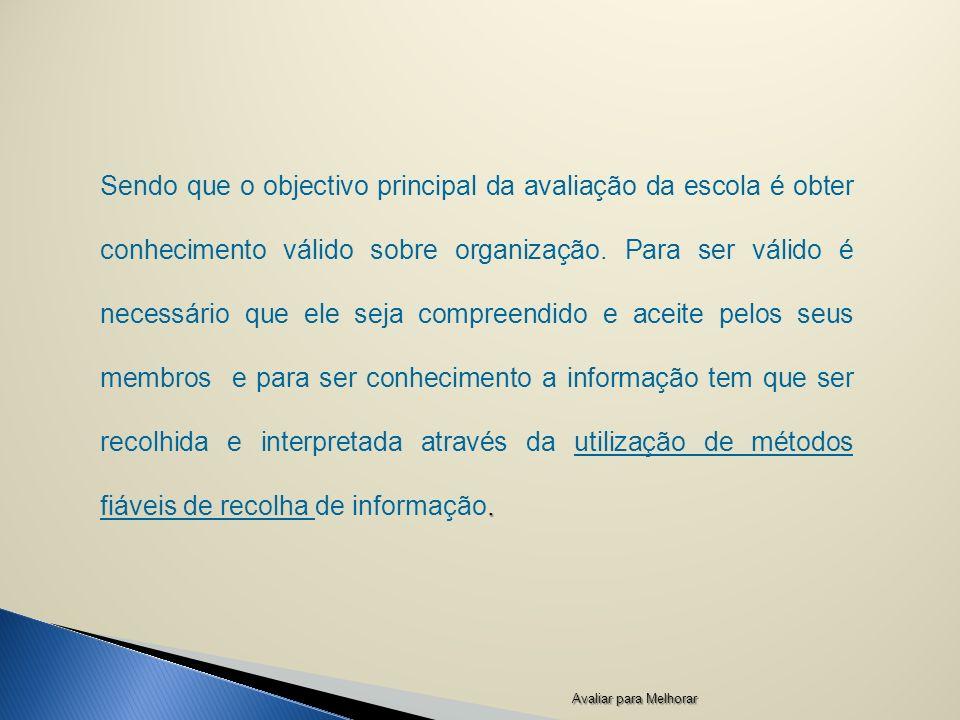Sendo que o objectivo principal da avaliação da escola é obter conhecimento válido sobre organização.