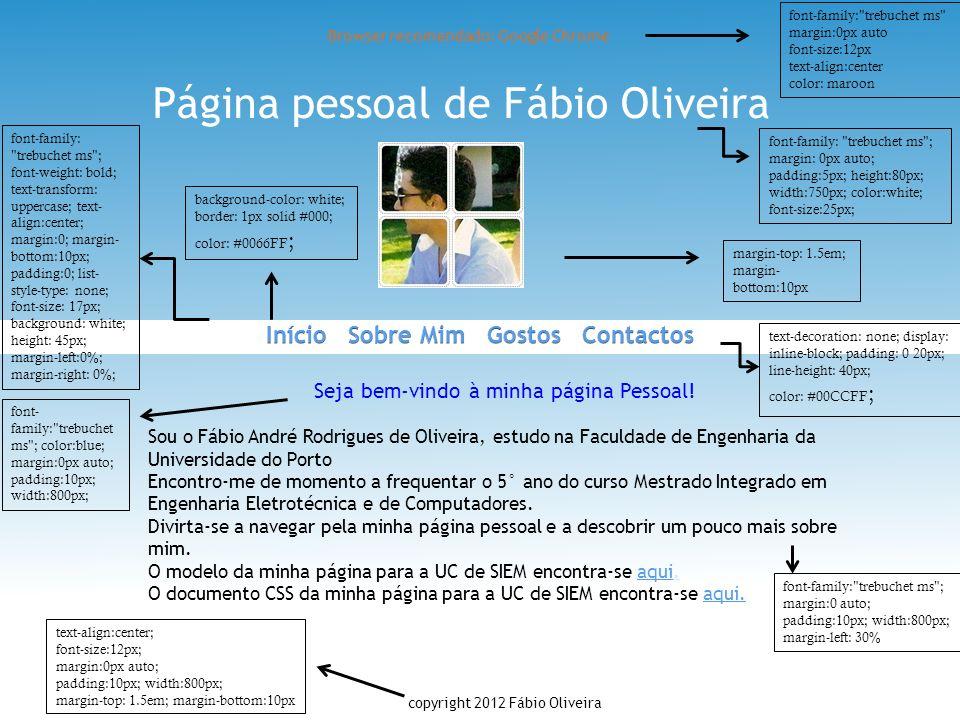 Página pessoal de Fábio Oliveira Browser recomendado: Google Chrome Seja bem-vindo à minha página Pessoal! Sou o Fábio André Rodrigues de Oliveira, es