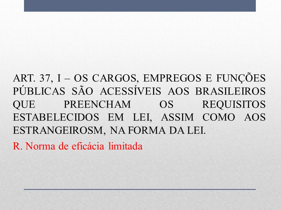 ART. 37, I – OS CARGOS, EMPREGOS E FUNÇÕES PÚBLICAS SÃO ACESSÍVEIS AOS BRASILEIROS QUE PREENCHAM OS REQUISITOS ESTABELECIDOS EM LEI, ASSIM COMO AOS ES