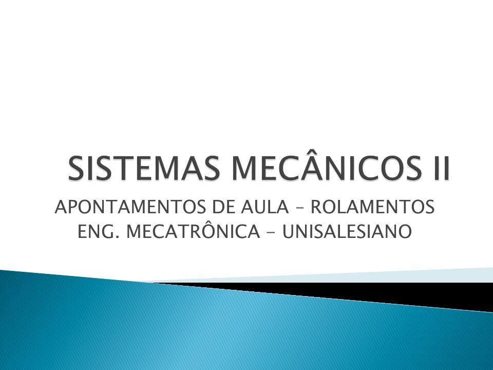 APONTAMENTOS DE AULA – ROLAMENTOS ENG. MECATRÔNICA - UNISALESIANO