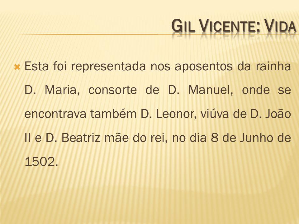 Esta foi representada nos aposentos da rainha D. Maria, consorte de D. Manuel, onde se encontrava também D. Leonor, viúva de D. João II e D. Beatriz m
