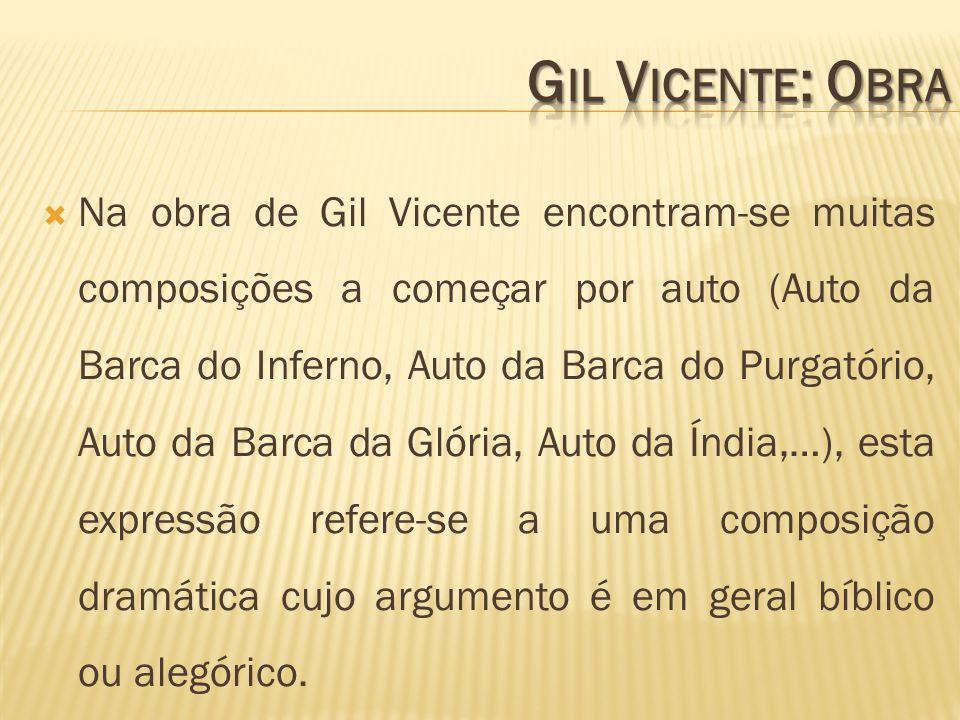 Na obra de Gil Vicente encontram-se muitas composições a começar por auto (Auto da Barca do Inferno, Auto da Barca do Purgatório, Auto da Barca da Gló