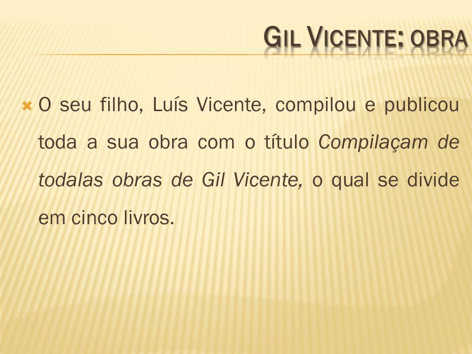 O seu filho, Luís Vicente, compilou e publicou toda a sua obra com o título Compilaçam de todalas obras de Gil Vicente, o qual se divide em cinco livr