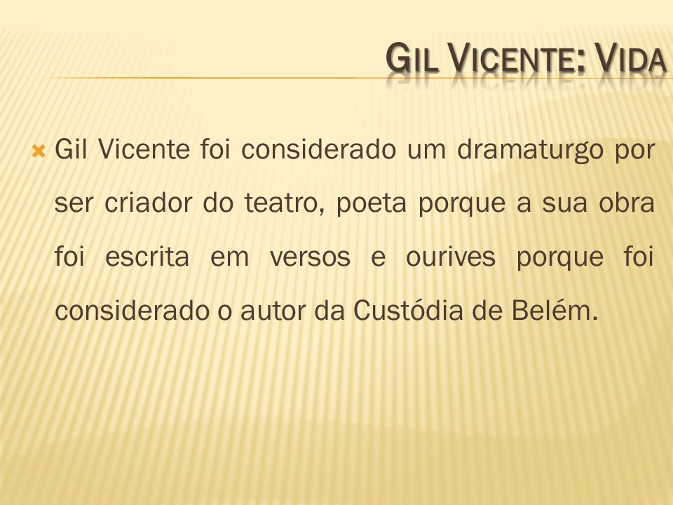 Gil Vicente foi considerado um dramaturgo por ser criador do teatro, poeta porque a sua obra foi escrita em versos e ourives porque foi considerado o