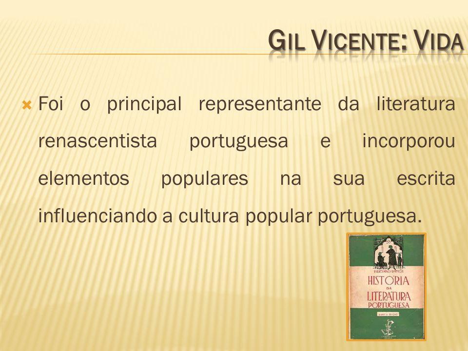 Foi o principal representante da literatura renascentista portuguesa e incorporou elementos populares na sua escrita influenciando a cultura popular p