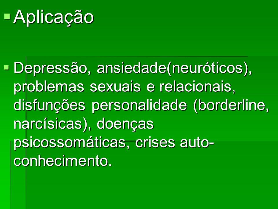 Aplicação Aplicação Depressão, ansiedade(neuróticos), problemas sexuais e relacionais, disfunções personalidade (borderline, narcísicas), doenças psic
