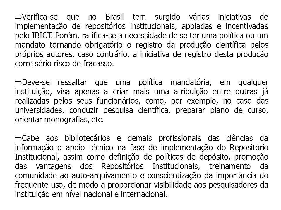 Verifica-se que no Brasil tem surgido várias iniciativas de implementação de repositórios institucionais, apoiadas e incentivadas pelo IBICT. Porém, r