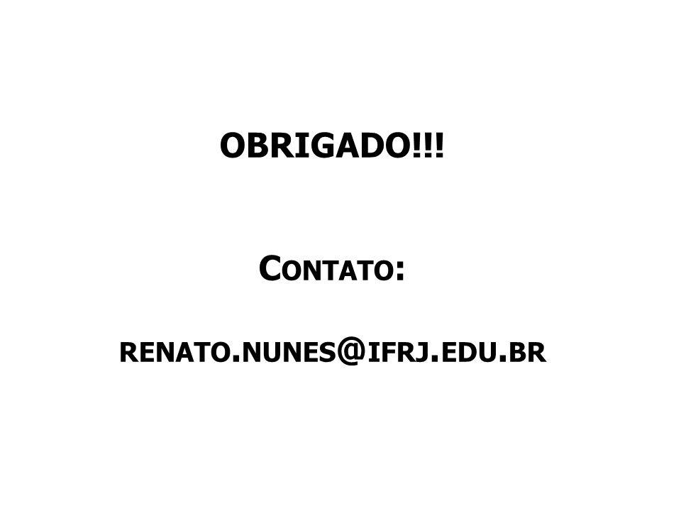 OBRIGADO!!! C ONTATO : RENATO. NUNES @ IFRJ. EDU. BR
