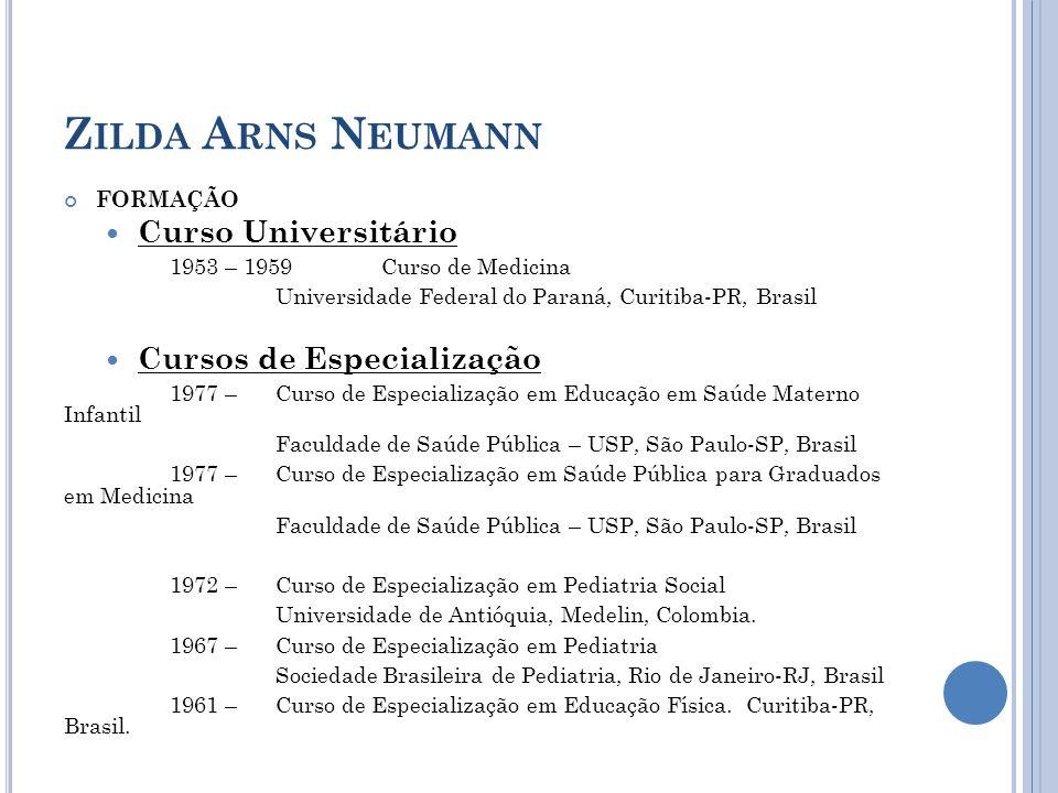 Z ILDA A RNS N EUMANN FORMAÇÃO Curso Universitário 1953 – 1959Curso de Medicina Universidade Federal do Paraná, Curitiba-PR, Brasil Cursos de Especial