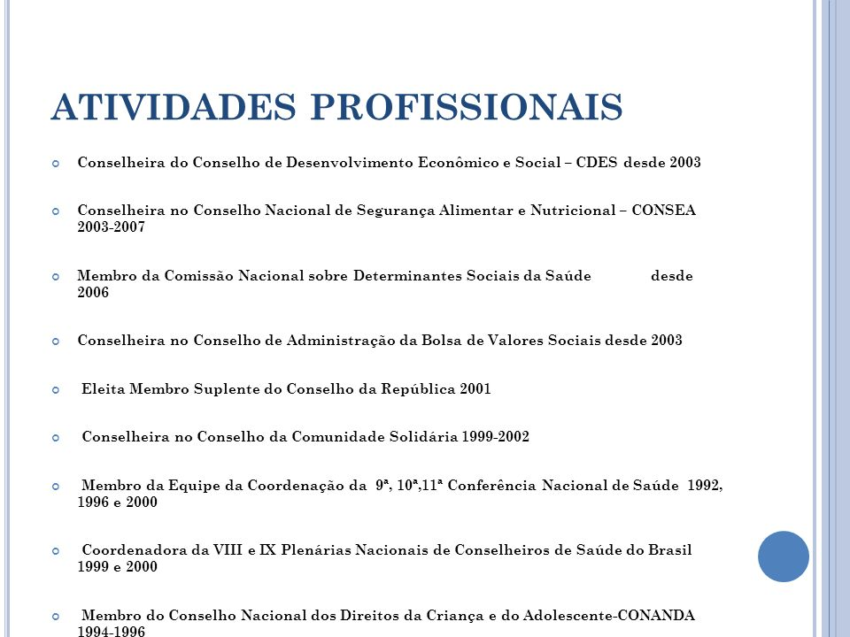 ATIVIDADES PROFISSIONAIS Conselheira do Conselho de Desenvolvimento Econômico e Social – CDES desde 2003 Conselheira no Conselho Nacional de Segurança