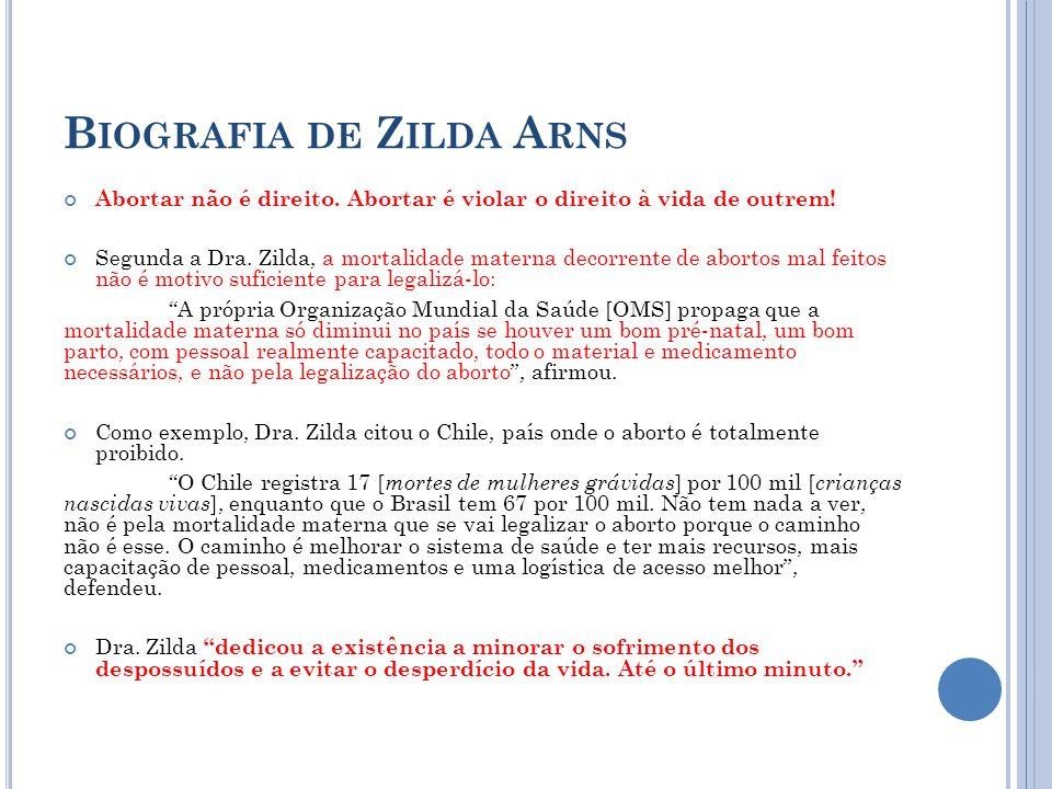 B IOGRAFIA DE Z ILDA A RNS Abortar não é direito. Abortar é violar o direito à vida de outrem! Segunda a Dra. Zilda, a mortalidade materna decorrente