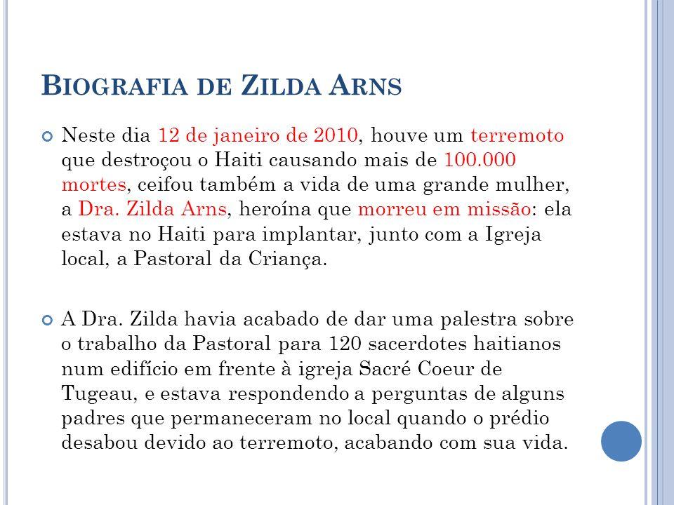 B IOGRAFIA DE Z ILDA A RNS Neste dia 12 de janeiro de 2010, houve um terremoto que destroçou o Haiti causando mais de 100.000 mortes, ceifou também a