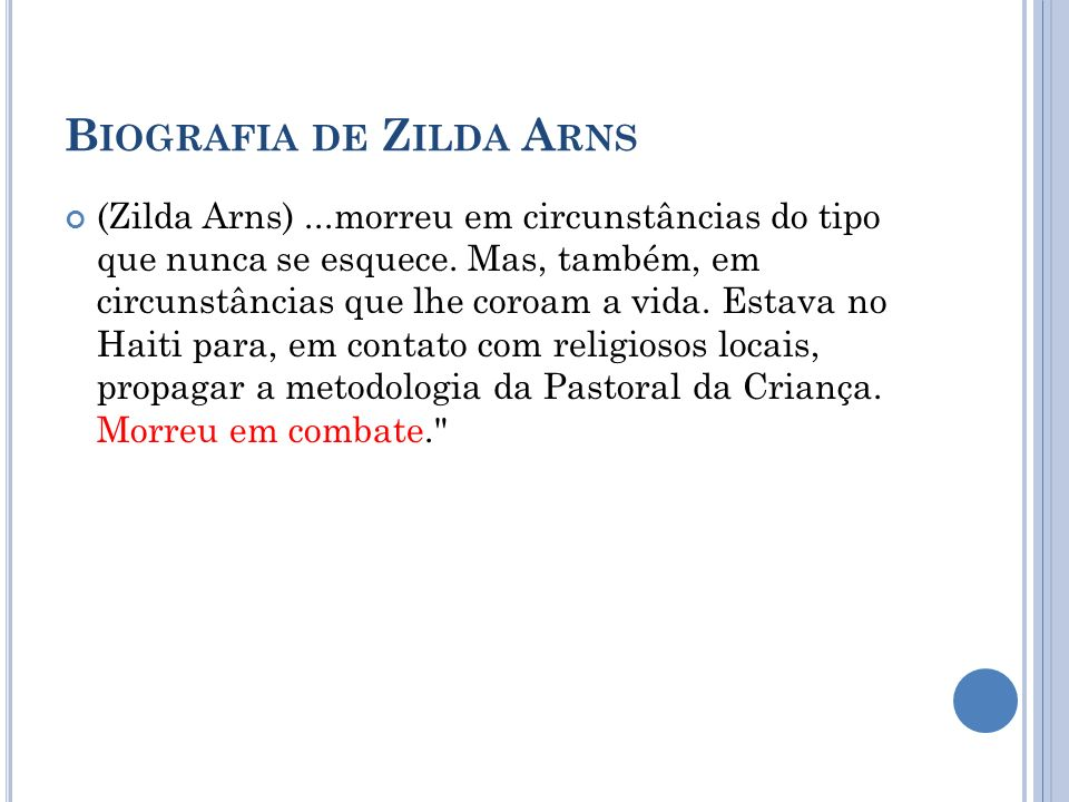B IOGRAFIA DE Z ILDA A RNS (Zilda Arns)...morreu em circunstâncias do tipo que nunca se esquece. Mas, também, em circunstâncias que lhe coroam a vida.
