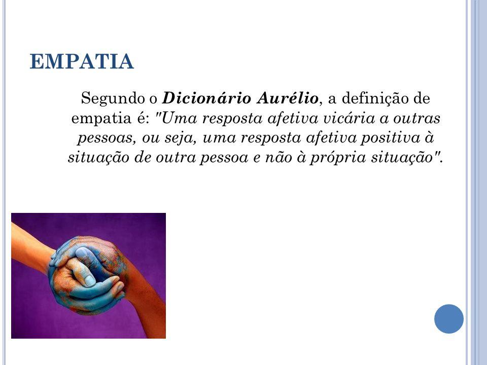 EMPATIA Segundo o Dicionário Aurélio, a definição de empatia é: