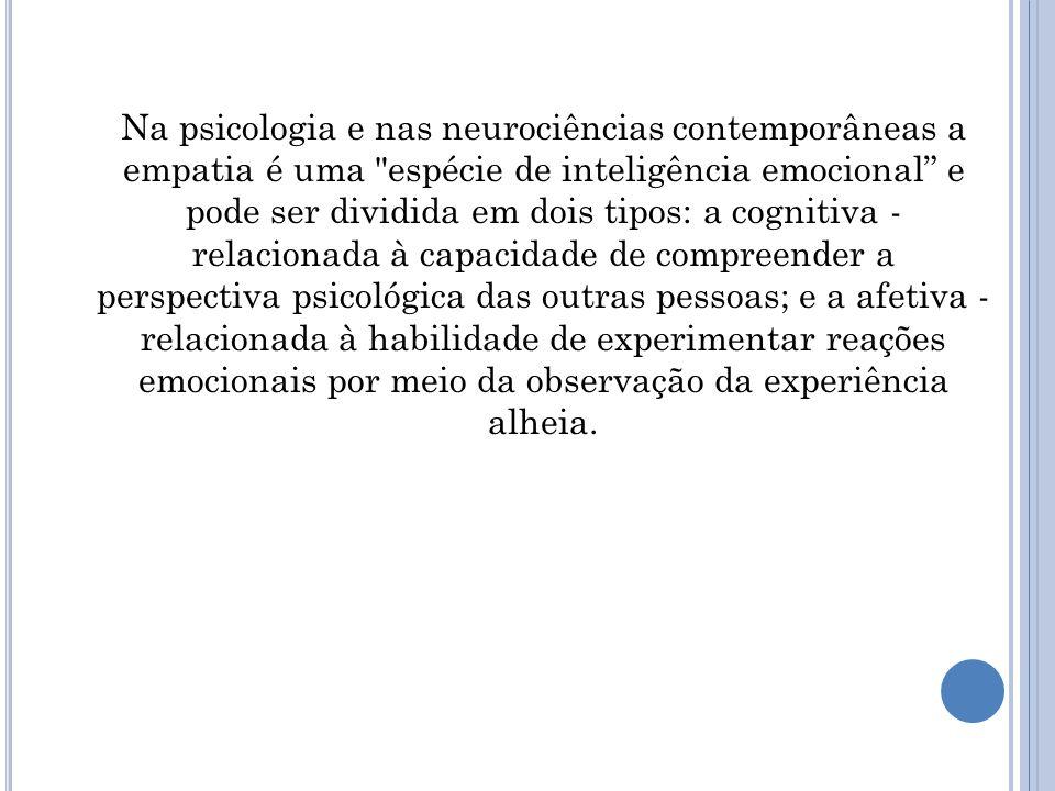 Na psicologia e nas neurociências contemporâneas a empatia é uma