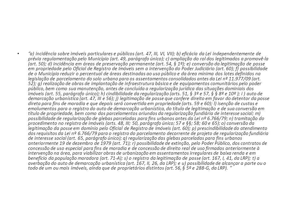a) incidência sobre imóveis particulares e públicos (art. 47, III, VI, VII); b) eficácia da Lei independentemente de prévia regulamentação pelo Municí