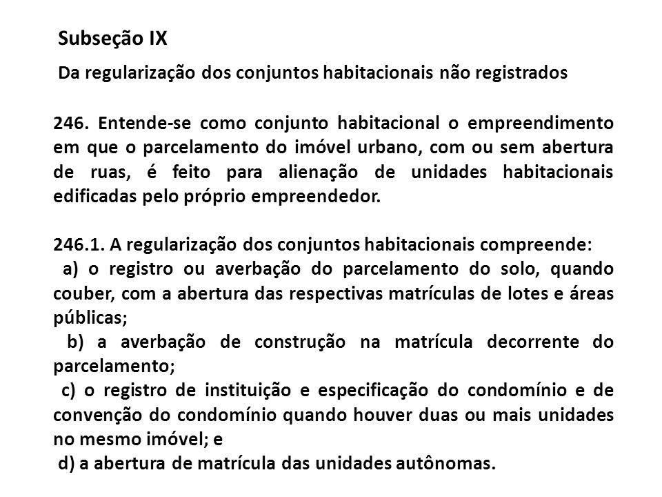 Subseção IX Da regularização dos conjuntos habitacionais não registrados 246. Entende-se como conjunto habitacional o empreendimento em que o parcelam
