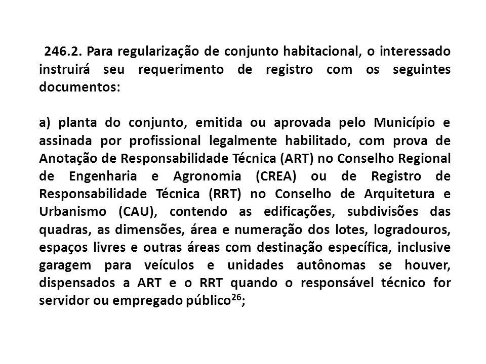 246.2. Para regularização de conjunto habitacional, o interessado instruirá seu requerimento de registro com os seguintes documentos: a) planta do con