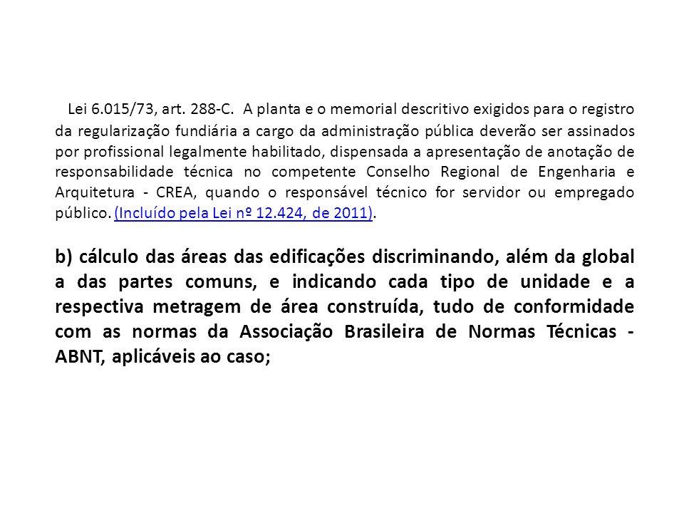 Lei 6.015/73, art. 288-C. A planta e o memorial descritivo exigidos para o registro da regularização fundiária a cargo da administração pública deverã