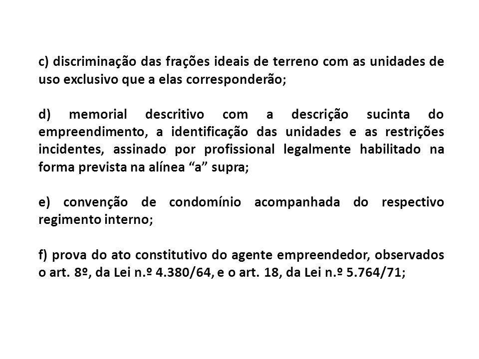 c) discriminação das frações ideais de terreno com as unidades de uso exclusivo que a elas corresponderão; d) memorial descritivo com a descrição suci