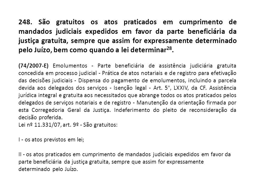 248. São gratuitos os atos praticados em cumprimento de mandados judiciais expedidos em favor da parte beneficiária da justiça gratuita, sempre que as