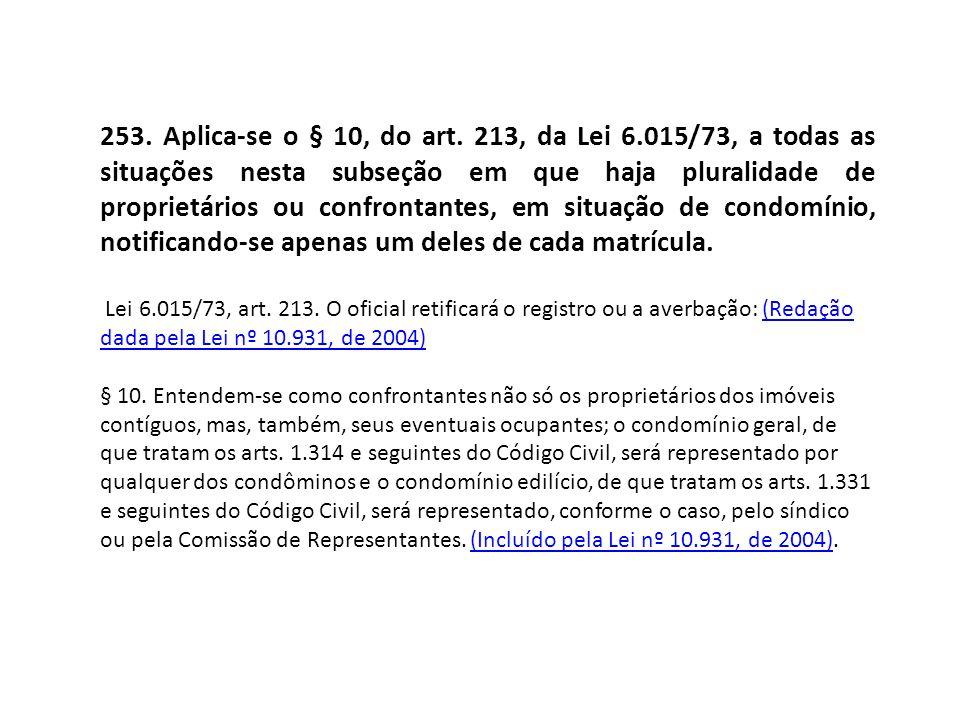 253. Aplica-se o § 10, do art. 213, da Lei 6.015/73, a todas as situações nesta subseção em que haja pluralidade de proprietários ou confrontantes, em