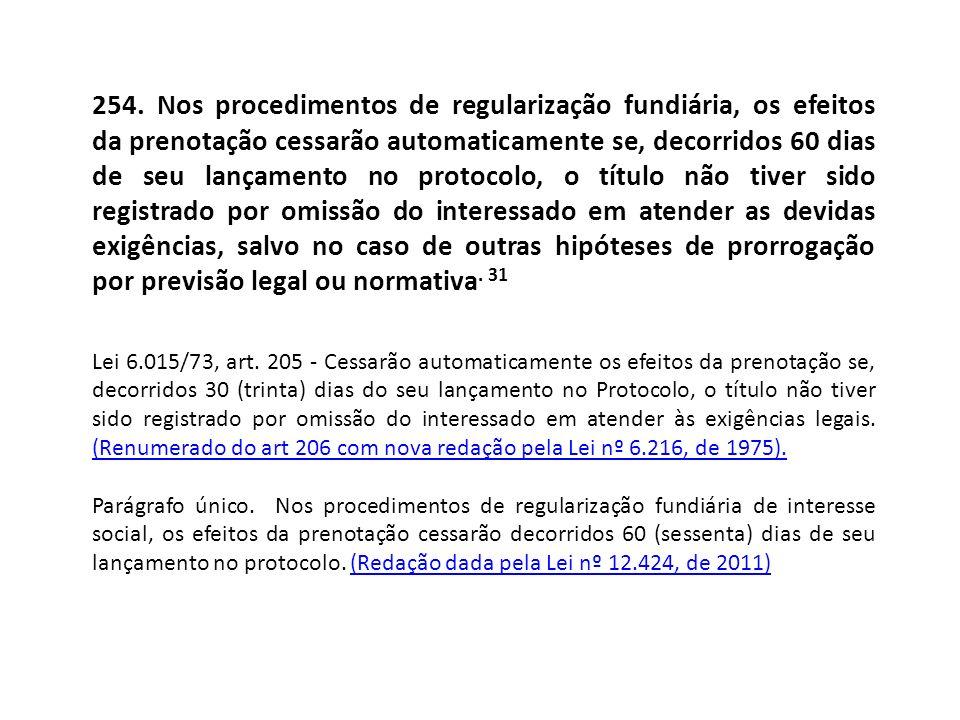254. Nos procedimentos de regularização fundiária, os efeitos da prenotação cessarão automaticamente se, decorridos 60 dias de seu lançamento no proto