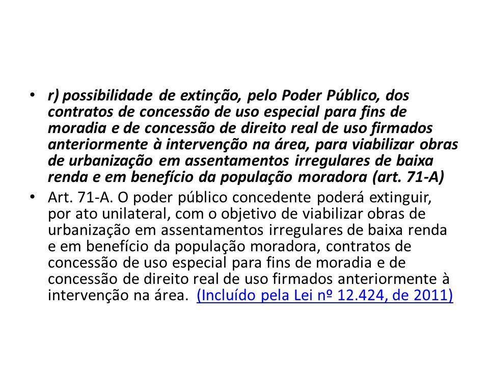 r) possibilidade de extinção, pelo Poder Público, dos contratos de concessão de uso especial para fins de moradia e de concessão de direito real de us