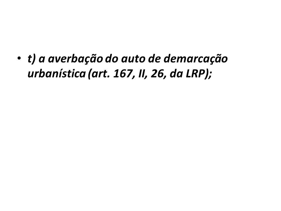 t) a averbação do auto de demarcação urbanística (art. 167, II, 26, da LRP);