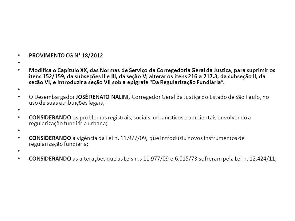 PROVIMENTO CG N° 18/2012 Modifica o Capítulo XX, das Normas de Serviço da Corregedoria Geral da Justiça, para suprimir os itens 152/159, da subseções